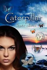 Caterpillar : The Metamorphosis Trilogy (Volume 1) - Kate Oliver
