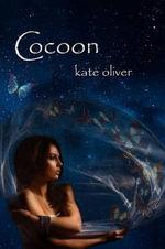 Cocoon : The Metamorphosis Trilogy (Volume 2) - Kate Oliver