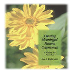 Creating Meaningful Funeral Ceremonies : A Guide for Families - Alan D. Wolfelt
