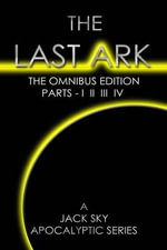 The Last Ark : First Omnibus Edition - Parts I - IV - The Fatima Code - Jack Sky