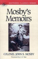 Mosby's Memoirs : the Memoirs of Colonel John S. Mosby - John S. Mosby