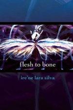 Flesh to Bone - Ire'ne Lara Silva