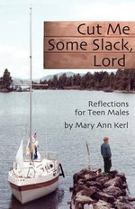 Cut Me Some Slack Lord : Reflections for Teen Males - Mary Ann Kerl