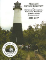 Michigan History Directory of Historical Societies, Museums, Archives, Agencies and Commissions - Larry J Wagenaar