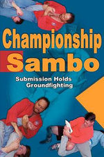 Championship Sambo : Submission Holds and Groundfighting - Steve Scott
