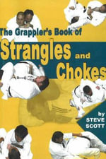 The Grappler's Book of Strangles and Chokes - Steve Scott