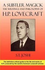 A Subtler Magick : The Writings and Philosophy of H. P. Lovecraft - S T Joshi