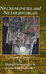 Necromancies and Netherworlds : Uncanny Stories - Darrell Schweitzer