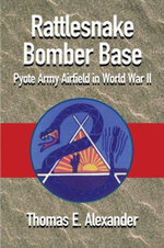 Rattlesnake Bomber Base : Pyote Army Airfield in World War II - Thomas E. Alexander