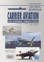 Carrier Aviation Air Power Directory : The World's Carriers and Their Aircraft 1950-Present - David Donald