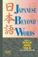 Japanese beyond Words : How to Walk and Talk Like a Native Speaker - Andrew Horvat