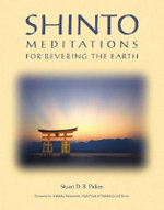 Shinto Meditations for Revering the Earth : Meditations for Revering the Earth - Stuart D. B. Picken