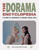 The Dorama Encyclopedia : A Guide to Japanese TV Drama since 1953 - Jonathan Clements