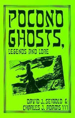 Pocono Ghosts, Legends Ande Lore : Book 1 - David J Seibold