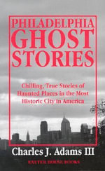 Philadelphia Ghost Stories - Charles J Adams