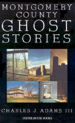 Montgomery County Ghost Stories - Charles J Adams