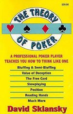 The Theory of Poker : A Professional Poker Player Teaches You How to Think Like One - David Sklansky