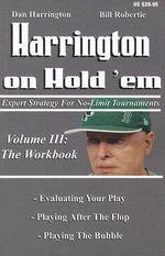 Harrington on Hold 'em: Workbook v. 3 : Expert Strategies for No Limit Tournaments - Dan Harrington
