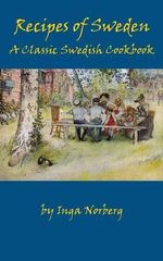 Recipes of Sweden : A Classic Swedish Cookbook (Good Food from Sweden) - Inga Norberg