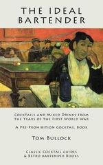 The Ideal Bartender : Cocktails and Mixed Drinks from the Years of the First World War - Tom Bullock