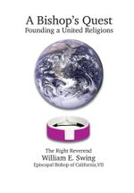A Bishop's Quest : Founding a United Religions - William E. Swing