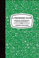A Preferred Blur : Reflections, Inspections, and Travel in All Directions 2007 - Henry Rollins