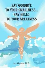Say Goodbye to Your Smallness, Say Hello to Your Greatness - Ida Greene
