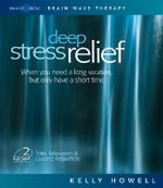 Deep Stress Relief : When You Need a Long Vacation, But Only Have a Short Time: Total Relaxation & Guided Relaxation - Kelly Howell