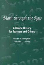Math Through the Ages : A Gentle History for Teachers and Others - William P. Berlinghoff