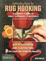 Introduction to Rug Hooking : A Beginner's Guide to Tools, Techniques, and Materials - L. Miller Kristen