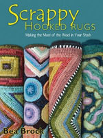 Scrappy Hooked rugs : Making the Most of the Wool in your Stash - Bea Brock