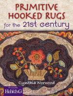 Primitive Hooked Rugs for the 21st Century - Cynthia Smesny Norwood