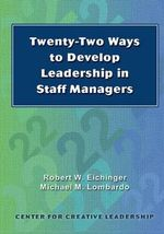 Twenty-Two Ways to Develop Leadership in Staff Managers : Putting Ideas Into Action - Robert W Eichinger