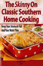 The Skinny on Classic Southern Home Cooking : Keep Your Stomach Full and Your Waist Thin - Burgess Hunter