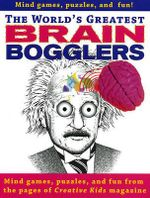 World's Greatest Brain Bogglers : All the Best Puzzles, Games and Fun from the Pages of Creative Kids