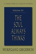 Soul Always Thinks: v. 4 : Collected English Papers - Wolfgang Giegerich