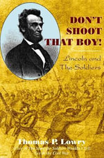 Don't Shoot That Boy! : Lincoln and the Soldiers - Thomas P. Lowry