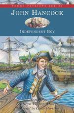 John Hancock : Independent Boy - Kathryn Cleven Sisson