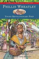 Phillis Wheatley, Young Revolutionary Poet : Young Revolutionary Poet - Kathryn Kilby Borland