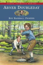 Abner Doubleday, Boy Baseball Pioneer - Montrew Dunham