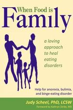When Food Is Family : A Loving Approach to Heal Eating Disorders - Judy Scheel