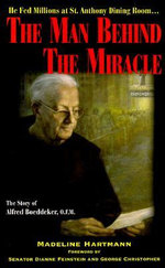 The Man Behind the Miracle : The Story of Alfred Boeddeker, O.F.M. - Madeline Hartmann