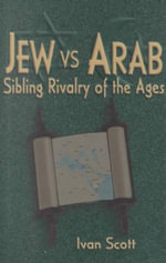 Jew Vs. Arab : Sibling Rivalry of the Ages - Ivan C Scott