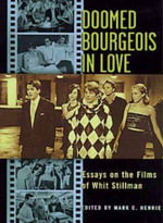 Doomed Bourgeois in Love : Essays on the Films of Whit Stillman - Mark C. Henrie