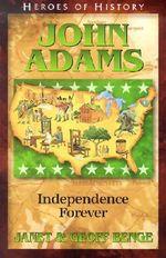 John Adams : Independence Forever - Janet Benge