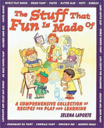 The Stuff That Fun is Made of : A Compremensive Collection of Receipes for Play and Learning - Selena La Porte