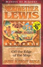 Meriwether Lewis : Off the Edge of the Map - Janet Benge