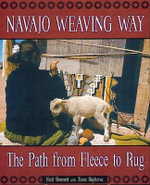 Navajo Weaving Way : The Path from Fleece to Rug - Noel Bennett
