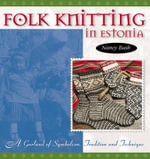 Folk Knitting in Estonia : A Garland of Symbolism, Tradition and Technique - Nancy Bush