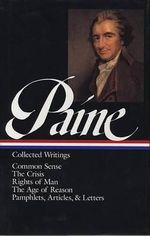 Collected Writings : Collected Writings : Common Sense, the Crisis, and Other Pamphlets, Articles, and Letters : Rights of Man : The Age of Reason - Thomas Paine
